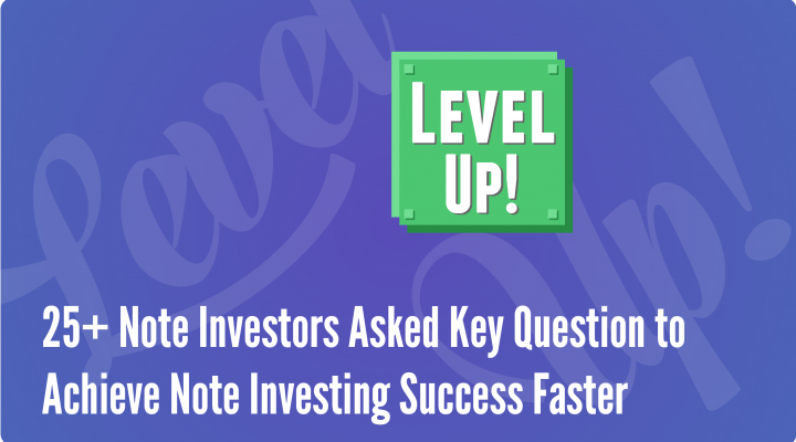 Achieve Note Investing Success Faster – 25 Note Investors Asked Key Question<br><h5>25 Note Investors Were Asked How to Achieve Note Investing Success Faster Starting Out as a Note Investor</span>